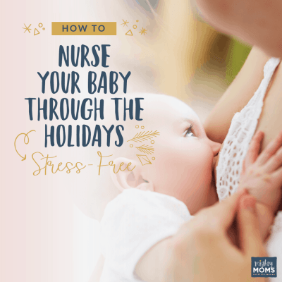 How to Nurse Your Baby Through The Holidays Stress-Free