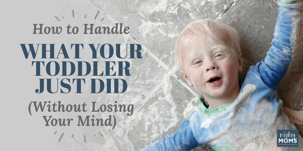 Your toddler just did WHAT? Deep breaths. MightyMoms.club