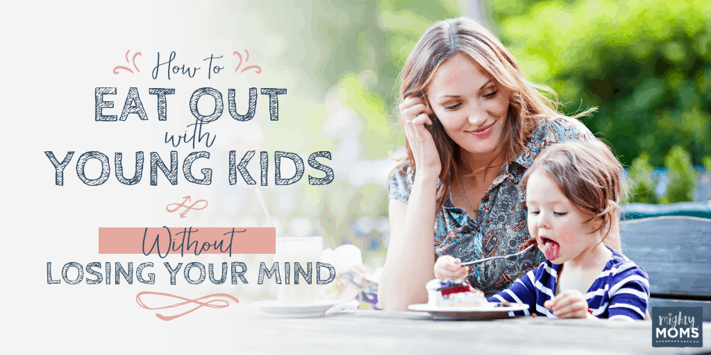 How to Eat Out With Young Kids--Without Embarrassment! - MightyMoms.club