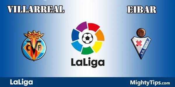 Villarreal vs Eibar Prediction, Preview and Bet