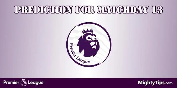 Premier League Predictions and Preview MatchDay 13