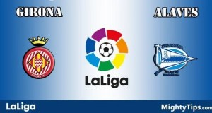 Girona vs Alaves Prediction, Preview and Bet