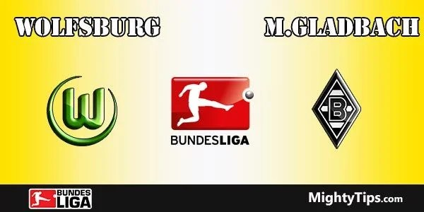 Wolfsburg vs Monchengladbach Prediction, Preview and Bet