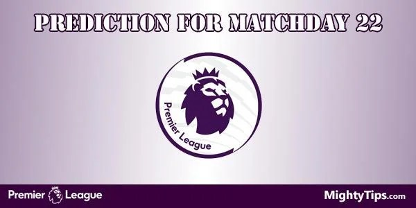 Premier League Predictions and Preview Matchday 22