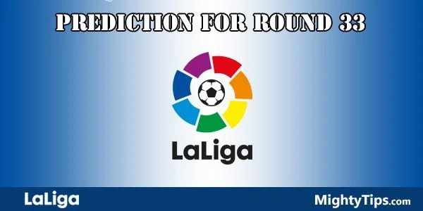 La Liga Predictions and Betting Tips Round 33