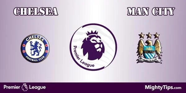 Chelsea vs Manchester City Prediction, Preview and Betting Tips