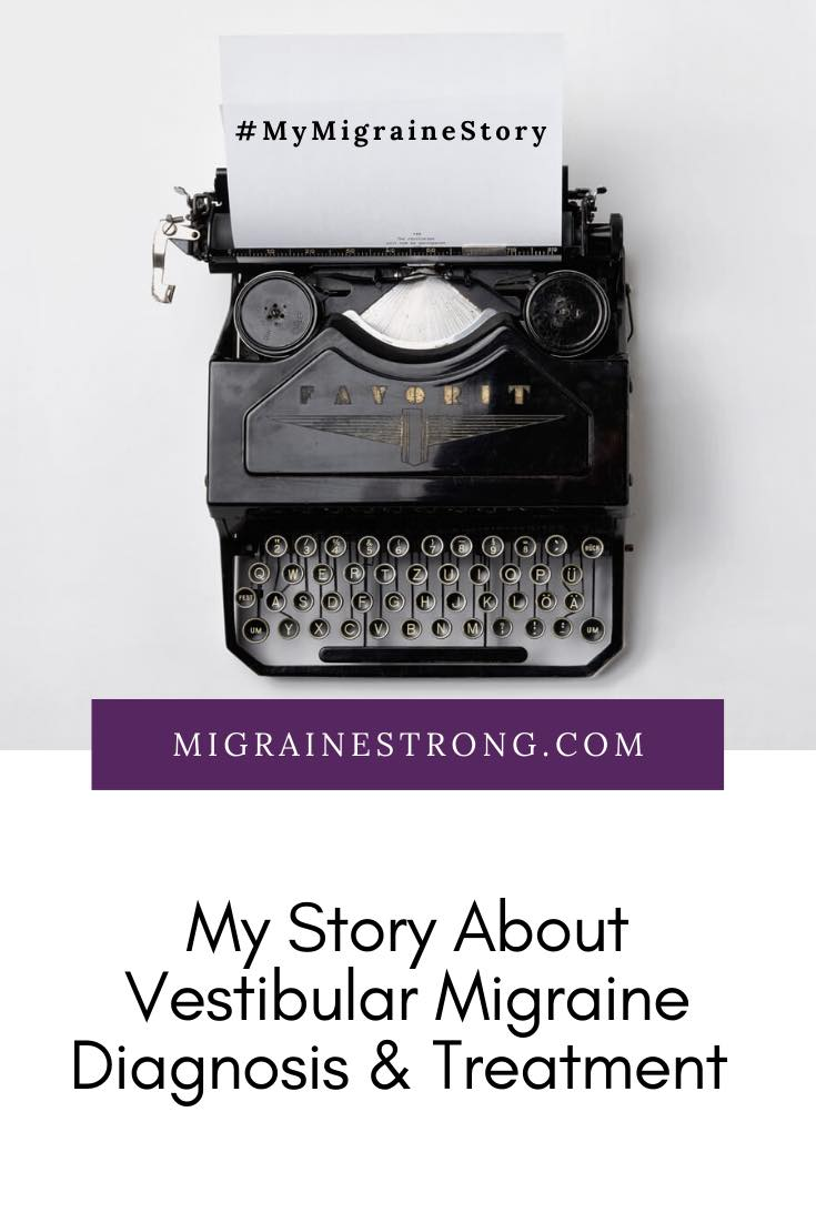 My Migraine Story: Vestibular Migraine Diagnosis and Treatment