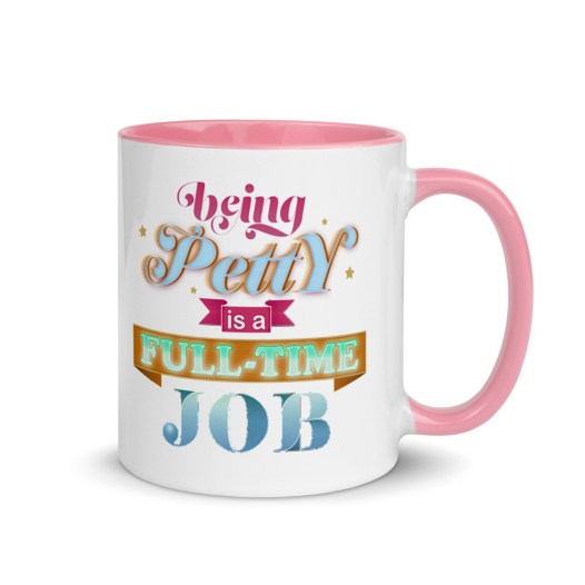 """White, ceramic mug with graphic, 11 oz. ceramic mug with Pink color inside and Pink handle. Colorful typographic art reads, """"Being petty is a fulltime job."""""""