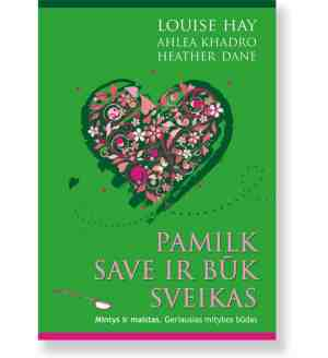 PAMILK SAVE IR BŪK SVEIKAS. Louise Hay, Ahlea Khadro, Heather Dane 1