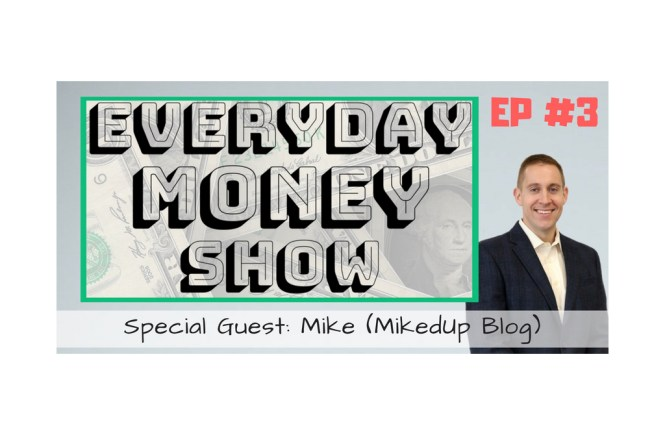 Everyday Money Show with Mike from MikedUp Blog