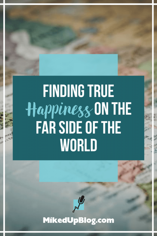 Finding True Happiness On The Far Side of the World #Joy #Happiness
