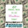 67 Great Frugal Tips to Make you Wealthier Today