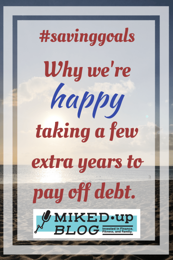 Why We're Happy Taking a Few Extra Years to Pay Off Debt #SavingGoals #financialplanning #debt #saving