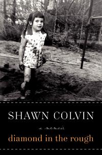 Diamond in the Rough: A Memoir by Shawn Colvin