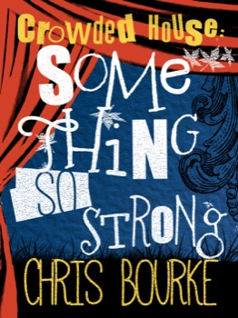 """""""Crowded House: Something So Strong"""" eBook by Chris Bourke"""