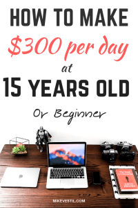 Find out how you can earn $300 per day at 15 years old or as beginners.