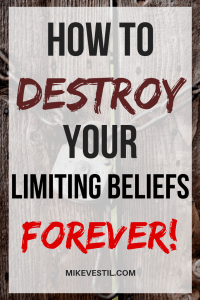 Find out how you can destroy your limiting beliefs forever!