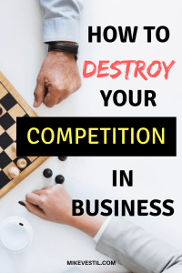 Find out how Mike Vestil destroys his competition in business and how you can, too!