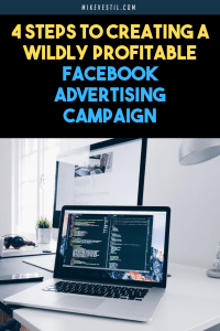 Find out the 4 steps on how to actually create a wildly profitable Facebook advertising campaign.