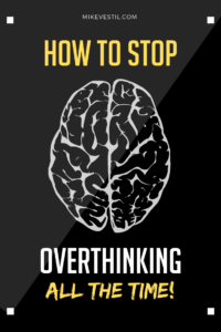 Find out the 4 ways to STOP OVERTHINKING forever!