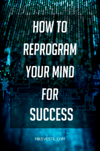 Find out the steps and routines that you need to do in order to reprogram your mind for success!