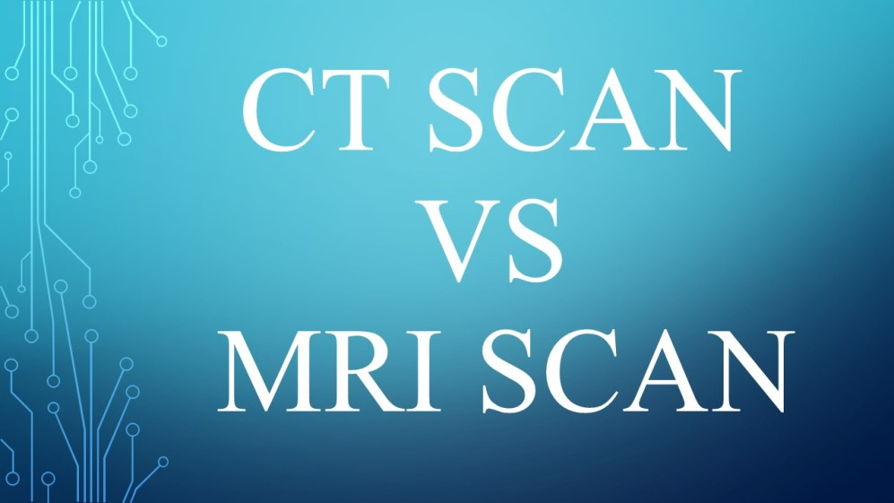 CT Scan vs MRI Scan