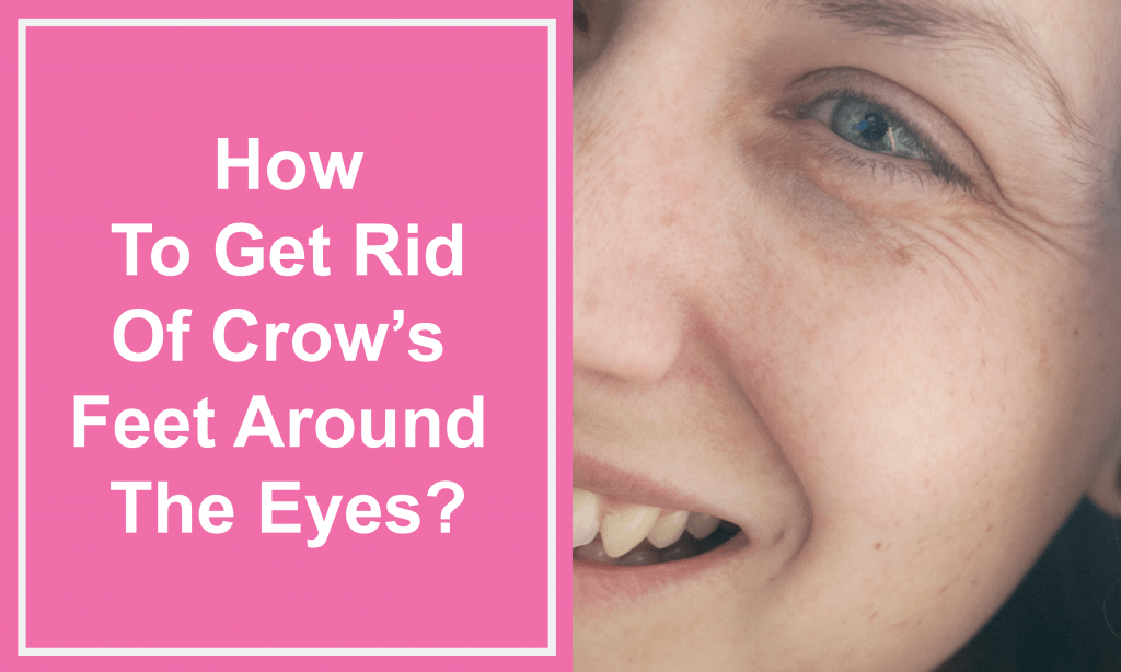 How To Get Rid Of Crow's Feet Around The Eyes