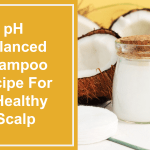 pH Balanced Shampoo Recipe For A Healthy Scalp