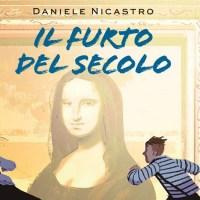 Libri per ragazzi: Il furto del secolo - Daniele Nicastro
