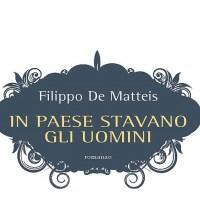In paese stavano gli uomini - Filippo De Matteis