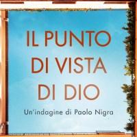 Il punto di vista di Dio.  Un'indagine di Paolo Nigra - A. Paolacci- P.Ronco
