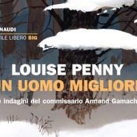 Un uomo migliore - Louise Penny