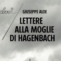 Lettere alla moglie di Hagenbach - Giuseppe Aloe.Recensione e intervista
