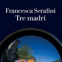 Tre madri - Francesca Serafini