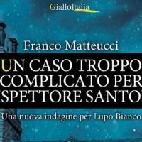 Un caso troppo complicato per l'ispettore Santoni - Franco Matteucci