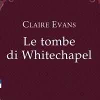 Le tombe di Whitechapel - Claire Evans