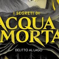 Libri per ragazzi:  I segreti di Acquamorta. Delitto al lago Fabio Geda – Marco Magnone