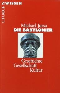 Die Babylonier: Geschichte, Gesellschaft, Kultur [Taschenbuch]