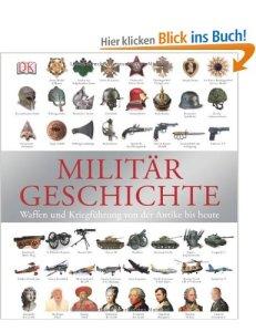 Militärgeschichte: Waffen und Kriegführung von der Antike bis heute [Gebundene Ausgabe]