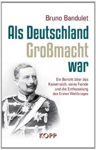Als Deutschland Großmacht war: Ein Bericht über das Kaiserreich, seine Feinde und die Entfesselung des Ersten Weltkrieges [Gebundene Ausgabe]