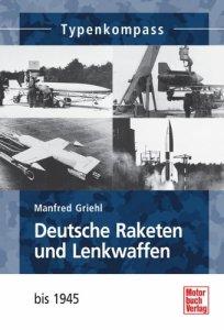 Deutsche Raketen und Lenkwaffen: bis 1945 (Typenkompass) [Taschenbuch]
