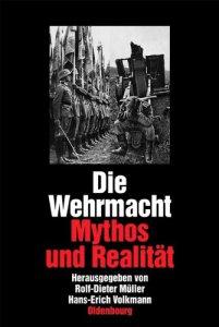 Die Wehrmacht: Mythos und Realität. Sonderausgabe [Gebundene Ausgabe]