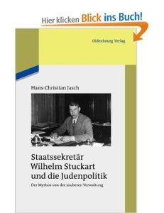 Staatssekretär Wilhelm Stuckart und die Judenpolitik: Der Mythos von der sauberen Verwaltung [Gebundene Ausgabe]