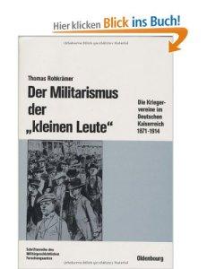 """Der Militarismus der """"kleinen Leute"""": Die Kriegervereine im Deutschen Kaiserreich 1871-1914 [Sondereinband]"""