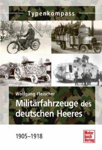 Militärfahrzeuge des deutschen Heeres: 1905-1918 (Typenkompass) [Broschiert]