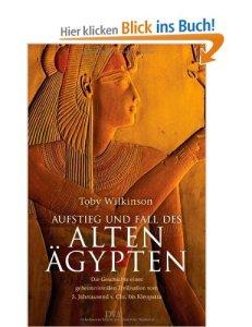 Aufstieg und Fall des Alten Ägypten: Die Geschichte einer geheimnisvollen Zivilisation vom 5. Jahrtausend v. Chr. bis Kleopatra [Gebundene Ausgabe]
