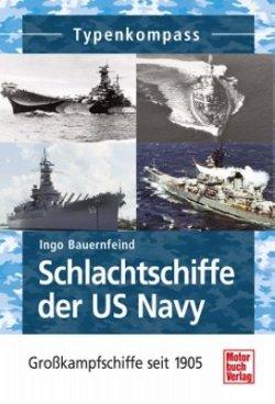 Schlachtschiffe der US Navy: Großkampfschiffe seit 1905 (Typenkompass) [Taschenbuch]