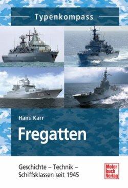 Fregatten: Geschichte - Technik - Schiffsklassen seit 1945 (Typenkompass) [Taschenbuch]