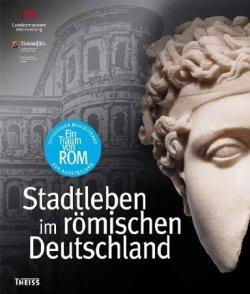 Ein Traum von Rom: Stadtleben im römischen Deutschland [Gebundene Ausgabe]