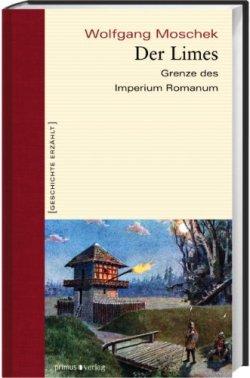 Der Limes: Grenze des Imperium Romanum (Geschichte erzählt) Gebundene Ausgabe – September 2010